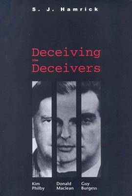 Deceiving the Deceivers: Kim Philby, Donald Maclean, and Guy Burgess by S.J. Hamrick (Former Foreign Service Officer, former Senior Policy Adviser, State Department) image