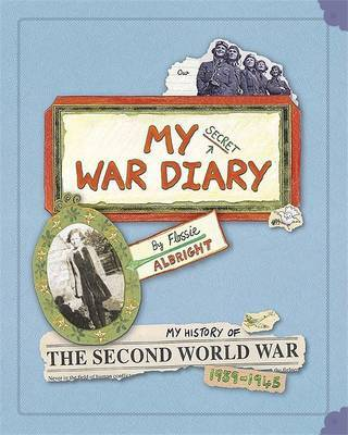 My Secret War Diary, by Flossie Albright: My History of the Second World War 1939-1945 by Marcia Williams image