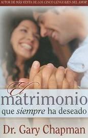 Matrimonio Que Siempre Ha Deseado by Gary Chapman