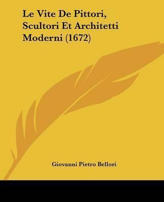 Le Vite De Pittori, Scultori Et Architetti Moderni (1672) by Giovanni Pietro Bellori