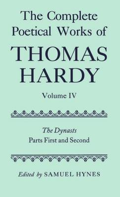 The Complete Poetical Works of Thomas Hardy: Volume IV: The Dynasts, Parts First and Second by Thomas Hardy