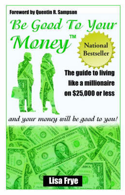 Be Good To Your Money by Lisa Frye