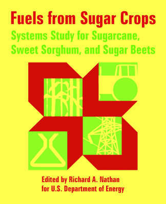 Fuels from Sugar Crops: Systems Study for Sugarcane, Sweet Sorghum, and Sugar Beets by Department Of Energy U S Department of Energy