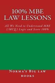 100% MBE Law Lessons: All We Need to Understand MBE (/McQ) Logic and Score 100% by Norma's Big Law Books image
