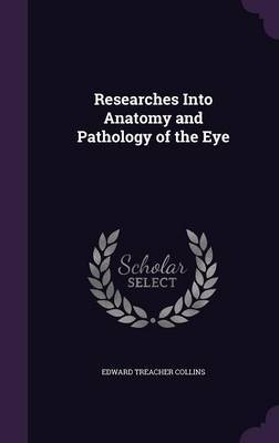 Researches Into Anatomy and Pathology of the Eye by Edward Treacher Collins image