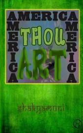America America Thou Art America by Shakyamuni