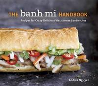 The Banh Mi Handbook by Andrea Quynhgiao Nguyen