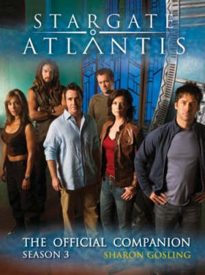 Stargate: Atlantis - The Official Companion Season 3 by Sharon Gosling