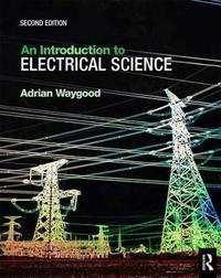 An Introduction to Electrical Science, 2nd ed by Adrian Waygood