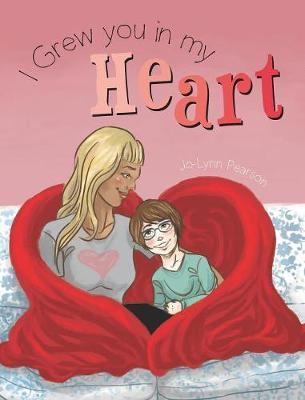 I Grew you in my Heart by Jo-Lynn Pearson