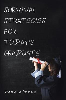 Survival Strategies for Today's Graduate by Todd Little
