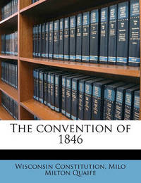 The Convention of 1846 by Wisconsin Constitution