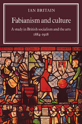 Fabianism and Culture by Ian Britain