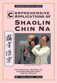 Comprehensive Applications of Shaolin Chin Na by Jwing Ming Yang