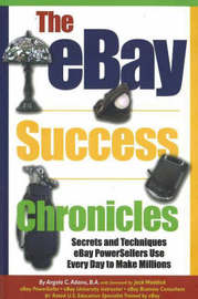 The eBay Success Chronicles: Secrets and Techniques eBay Powersellers Use Every Day to Make Millions by Angela C. Adams, BA image