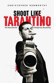 Shoot Like Tarantino by Christopher Kenworthy