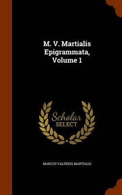 M. V. Martialis Epigrammata, Volume 1 by Marcus Valerius Martialis