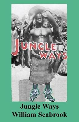 Jungle Ways by William Seabrook