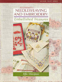 Needleweaving and Embroidery: Embellished Treasures by Effie Mitrofanis