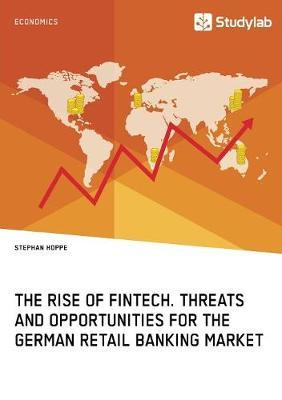 The Rise of Fintech. Threats and Opportunities for the German Retail Banking Market by Stephan Hoppe image