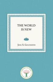The World Is New by Joel S Goldsmith