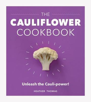 The Cauliflower Cookbook by Heather Thomas
