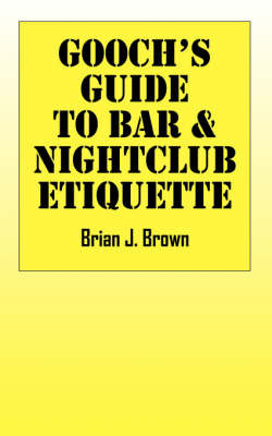Gooch's Guide to Bar & Nightclub Etiquette by Brian J. Brown image