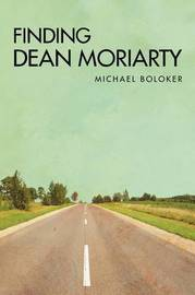 Finding Dean Moriarty by Michael Boloker image