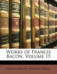 Works of Francis Bacon, Volume 15 by Francis Bacon