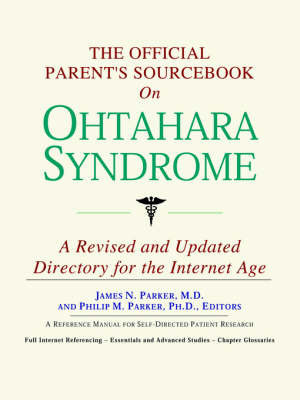 The Official Parent's Sourcebook on Ohtahara Syndrome: A Revised and Updated Directory for the Internet Age by ICON Health Publications