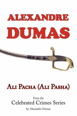 Ali Pacha (Ali Pasha) - From the Celebrated Crimes Series by Alexandre Dumas by Alexandre Dumas