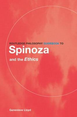 Routledge Philosophy GuideBook to Spinoza and the Ethics by Genevieve Lloyd