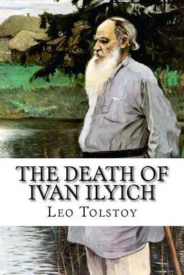 the process of dying in the death of ian ilyich a novella by leo tolstoy Essays and criticism on leo tolstoy's the death of ivan ilyich - smert and affecting stories ever written about dying the novella was one of the first.