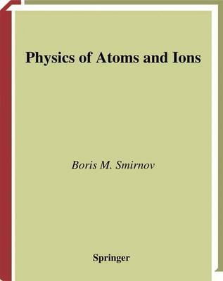 Physics of Atoms and Ions by Boris M Smirnov