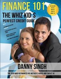 Finance 101: The Whiz Kid's Perfect Credit Guide (Personal Finance Is E-Z): The Teen Who Refinanced His Mother's House and Car at 1 by Danny Singh