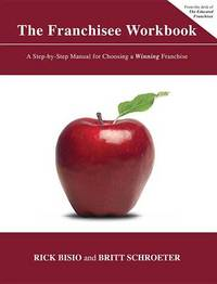 The Franchisee Workbook by Rick Bisio