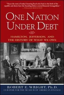 One Nation Under Debt: Hamilton, Jefferson, and the History of What We Owe by Robert E Wright image