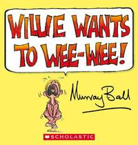 Willie Wants to Wee-Wee by Murray Ball