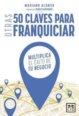 Otras 50 Claves Para Franquiciar by Mariano Alonso