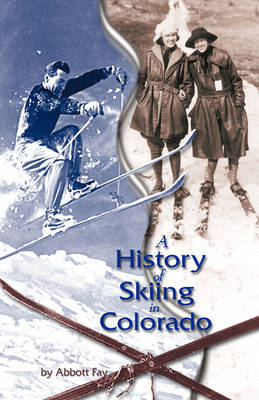 A History of Skiing in Colorado by Abbott Fay