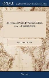 An Essay on Prints. by William Gilpin, M.A. ... Fourth Edition by William Gilpin