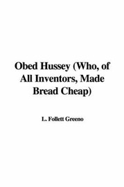 Obed Hussey (Who, of All Inventors, Made Bread Cheap) image