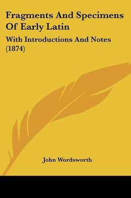 Fragments And Specimens Of Early Latin: With Introductions And Notes (1874) by John Wordsworth image
