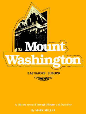 Mount Washington: Baltimore Suburb - A History Revealed Through Pictures and Narrative by Mark Miller