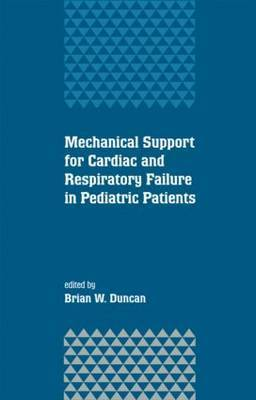 Mechanical Support for Cardiac and Respiratory Failure in Pediatric Patients by Brian W Duncan