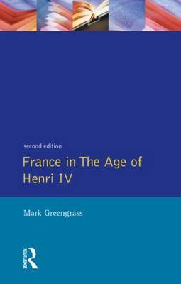 France in the Age of Henri IV by Mark Greengrass