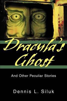 Dracula's Ghost: And Other Peculiar Stories by Dennis L Siluk image