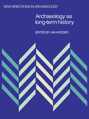 Archaeology as Long-Term History by Ian Hodder