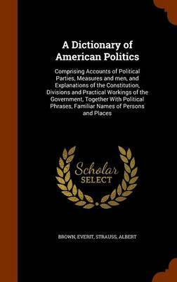 A Dictionary of American Politics by Everit Brown