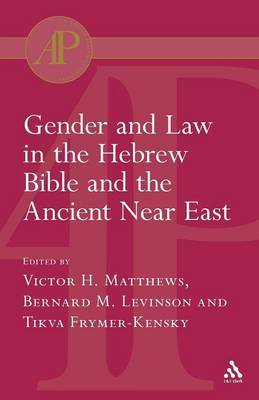 Gender and Law in the Hebrew Bible and the Ancient Near East by Victor H. Matthew